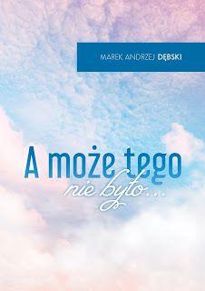 """BookParadise: """"A może tego nie było..."""" - Marek Andrzej Dębski"""