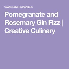 Pomegranate and Rosemary Gin Fizz | Creative Culinary