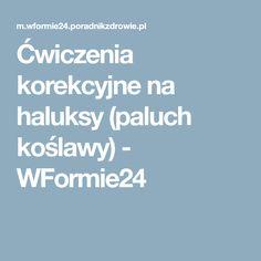 Ćwiczenia korekcyjne na haluksy (paluch koślawy) - WFormie24 Health, Shape, Health Care, Salud