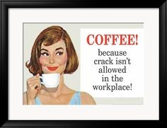 Coffee Because Crack Isn't Allowed in the Workplace Funny Poster Print Stampe su AllPosters.it