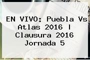 http://tecnoautos.com/wp-content/uploads/imagenes/tendencias/thumbs/en-vivo-puebla-vs-atlas-2016-clausura-2016-jornada-5.jpg Puebla vs Atlas 2016. EN VIVO: Puebla vs Atlas 2016 | Clausura 2016 Jornada 5, Enlaces, Imágenes, Videos y Tweets - http://tecnoautos.com/actualidad/puebla-vs-atlas-2016-en-vivo-puebla-vs-atlas-2016-clausura-2016-jornada-5/