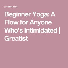 Beginner Yoga: A Flow for Anyone Who's Intimidated | Greatist