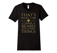 Women's Thats what i do I grow a beard and i know things ...
