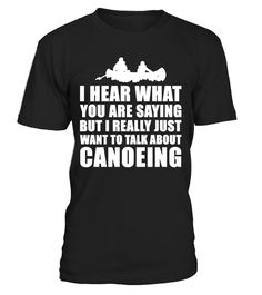 """# Cute Canoe Gift Idea For Men Or Women .  Buy yours now before it is too late!Secured payment via Visa / Mastercard / Amex / PayPal / iDealLooking for a nice gift for a canoer? Then check out our design """"I hear what you are saying, but I really just want to talk about canoeing"""". Makes a great gift for a birthday, Christmas party or wedding anniversary for example. Also makes a nice present for father's day or mother's day.Different colours and designs available. Surprise a canoe…"""