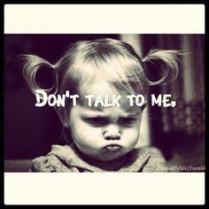 Dont Talk To Me Pictures, Photos, and Images for Facebook, Tumblr, Pinterest, and Twitter