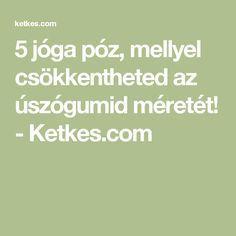 5 jóga póz, mellyel csökkentheted az úszógumid méretét! - Ketkes.com Workout, Zumba, Yoga Poses, Pilates, Gymnastics, Health Tips, Health Fitness, Feelings, Healthy