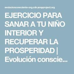 EJERCICIO PARA SANAR A TU NIÑO INTERIOR Y RECUPERAR LA PROSPERIDAD | Evolución consciente