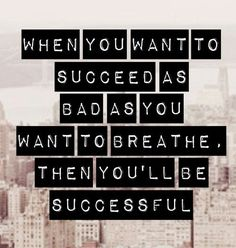 """""""When you want to #succeed as bad as you want to breathe, then you'll be successful."""" #quotes #inspiration"""