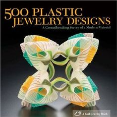 500 Plastic Jewelry Designs: A Groundbreaking Survey of A Modern Material Series) [Paperback] Lark Books (Author)~~ Modern Materials, Recycled Materials, Book Jewelry, Jewelry Making, Fashion Design Books, Hobby House, Plastic Jewelry, Plastic Art, Recycled Art