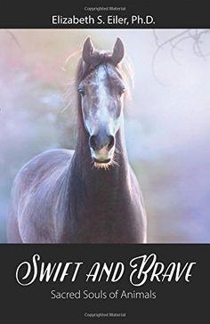 Swift and Brave: Sacred Souls of Animals by Elizabeth S. Eiler Ph.D http://www.amazon.com/dp/1478757671/ref=cm_sw_r_pi_dp_Skp9vb1K3FF7G