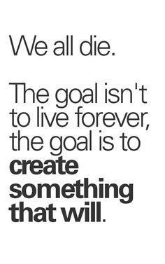 人はいつか死ぬ 人生の目標は永遠に生きることじゃなくて 永遠に残るものを創ることなんだ ☆  We all die. The goal isn't to live forever, the goal is to create something that will. Japanese translation by honey plum