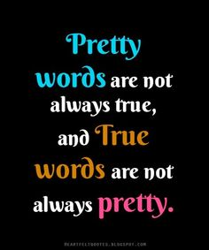 Heartfelt Quotes: Pretty words are not always true, and true words are not always pretty.