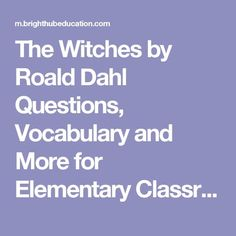 The Witches by Roald Dahl Questions, Vocabulary and More for Elementary Classrooms