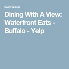 Dining With A View: Waterfront Eats - Buffalo - Yelp
