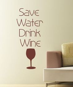 Wine Humor for Conservationists. Just Wine, Mottos To Live By, Wine Signs, Wine Wall, Wine Quotes, Wine Bottle Holders, Wine Parties, Save Water, Wine And Spirits