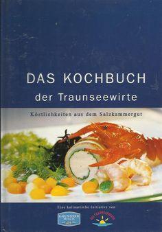 Das Kochbuch der Traunseewirte Köstlichkeiten aus Salzkammergut Traunsee