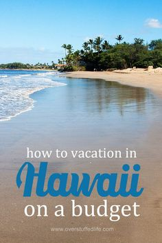 Tips for traveling to Hawaii on a budget. You can vacation in paradise without spending tons of money!
