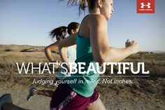What's Beautiful. Judging yourself in miles. Not inches. #UnderArmour