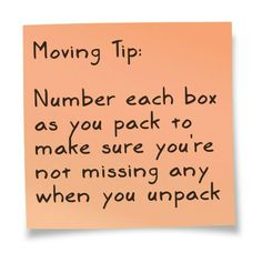 Moving Tips: Number each box as you pack to make sure you are not missing any when you unpack.