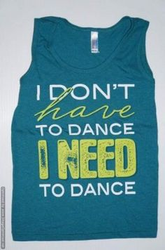 Great Dance Quotes and Sayings - Zumba Shirts - Ideas of Zumba Shirt - i NEED to dance Tap Dance, Lets Dance, Dance Art, Dance Team Shirts, Zumba Shirts, Tanz Shirts, Dance Quotes, Dance Sayings, Tutu