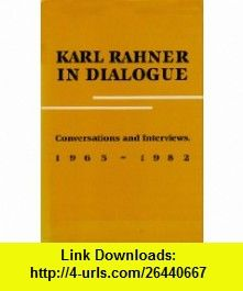 Karl Rahner in Dialogue Conversations and Interviews 1965-1982 (9780824507497) Karl Rahner, Paul Imhof, Hubert Biallowons , ISBN-10: 0824507495  , ISBN-13: 978-0824507497 ,  , tutorials , pdf , ebook , torrent , downloads , rapidshare , filesonic , hotfile , megaupload , fileserve