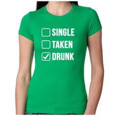 Single Taken Drunk Shirt - Womens St Patricks Day Shirt - Funny Drinking Shirt - St. Patrick's Day Shirt.