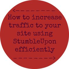 How to increase #traffic to your #site using #StumbleUpon efficiently.  #blogs #bloggingtips