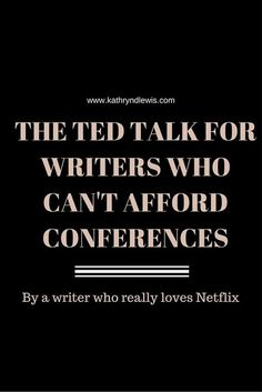 The TED Talk for writers who can't afford conferences, by Katie Lewis | Click to read now, or repin to save for later!