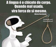 Cuidado para não morrer com a propria lingua.