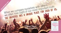 When we compare ourselves with others, we often lose sight of our most important truth: the universe has a unique place for each of us.