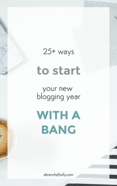 25+ WAYS TO START YOUR NEW BLOGGING YEAR WITH A BANG