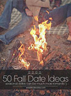 50 fall date ideas... Some of these I can't imagine forcing my boyfriend to do, but some would be cute/fun!