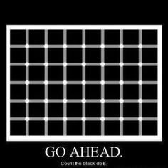 Anyone who sees this:This is an optical illusion.There are several black dots because our mind mixes the black squares and the white space in between them,so we see black dots(technically GRAY dots,but still. Optical Illusions Brain Teasers, Funny Optical Illusions, Eye Illusions, Awesome Illusions, Eye Tricks, Brain Tricks, Mind Tricks, Illusion Art, Illusion Paintings