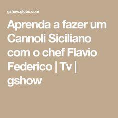 Aprenda a fazer um Cannoli Siciliano com o chef Flavio Federico   Tv   gshow