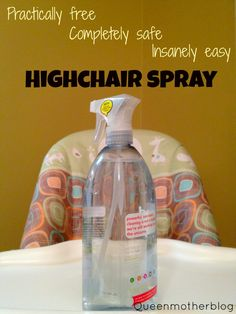 DIY Highchair cleaner - It's just vinegar and water (essential oil optional).  I use vinegar and water only to clean all surfaces now.  I add baking soda for a paste to scrub tubs and toilets but no more chemicals for me or my babies!