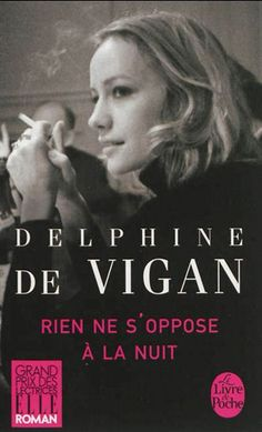 Rien ne s'oppose a la nuit by Delphine de Vigan available in the French language Vigan, Book Writer, Book Reader, Grand Prix, Books To Read, My Books, Fantasy Quotes, Delphine, Actresses