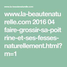 www.la-beautenaturelle.com 2016 04 faire-grossir-sa-poitrine-et-ses-fesses-naturellement.html?m=1