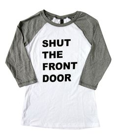 Look at this White & Gray 'Shut the Front Door' Raglan - Women on #zulily today!