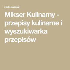 Mikser Kulinarny - przepisy kulinarne i wyszukiwarka przepisów Barbarella, Polish Recipes, Food And Drink, Drinks, Dinners, Foods, Drinking, Dinner Parties