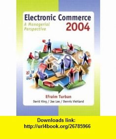 Electronic Commerce 2004 A Managerial Perspective (3rd Edition) (9780130094933) Efraim Turban, David King, Jae K. Lee, Dennis Viehland , ISBN-10: 0130094935  , ISBN-13: 978-0130094933 ,  , tutorials , pdf , ebook , torrent , downloads , rapidshare , filesonic , hotfile , megaupload , fileserve