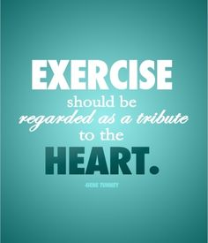 Exercise is a Tribute to the Heart. #workout #motivation #fitness #inspiration #fit #fitspiration #quotes #exercise #health #goals #determination #weight #weightloss #resolutions #strength #positivity #mood #mind #priorities #attitude #champions #thehealthylife