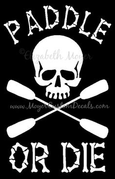 Kayaking Kayak Kayaker Skull Paddle or Die Decal Sticker - YOU CHOOSE COLOR