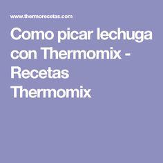 Como picar lechuga con Thermomix - Recetas Thermomix