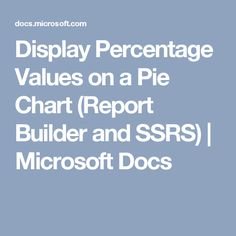 Display Percentage Values on a Pie Chart (Report Builder and SSRS) | Microsoft Docs