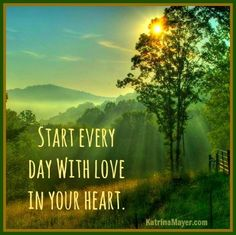Start every day with love in your heart