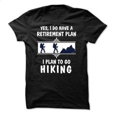 My retirement plan is to Go Hiking - 0515 - #pink hoodies #blank t shirts. SIMILAR ITEMS => https://www.sunfrog.com/LifeStyle/My-retirement-plan-is-to-Go-Hiking--0515-51125969-Guys.html?60505