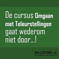 Citaat: De cursus Omgaan met Teleurstellingen gaat wederom niet door...! Happy Quotes, Me Quotes, Funny Quotes, Dutch Words, Dutch Quotes, One Liner, Funny Facts, Funny Cartoons, Love Words