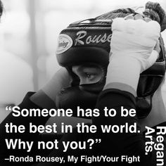 """Someone has to be the best in the world. Why not you?"" -Ronda Rousey #quote…"