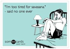 A bad savasana is like a bad dessert !