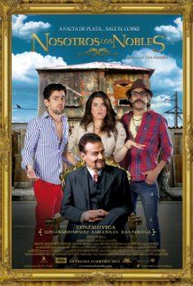 Nosotros los nobles (2013) Three spoiled children who are cut off from their family fortune and forced to do the unthinkable - get a job.